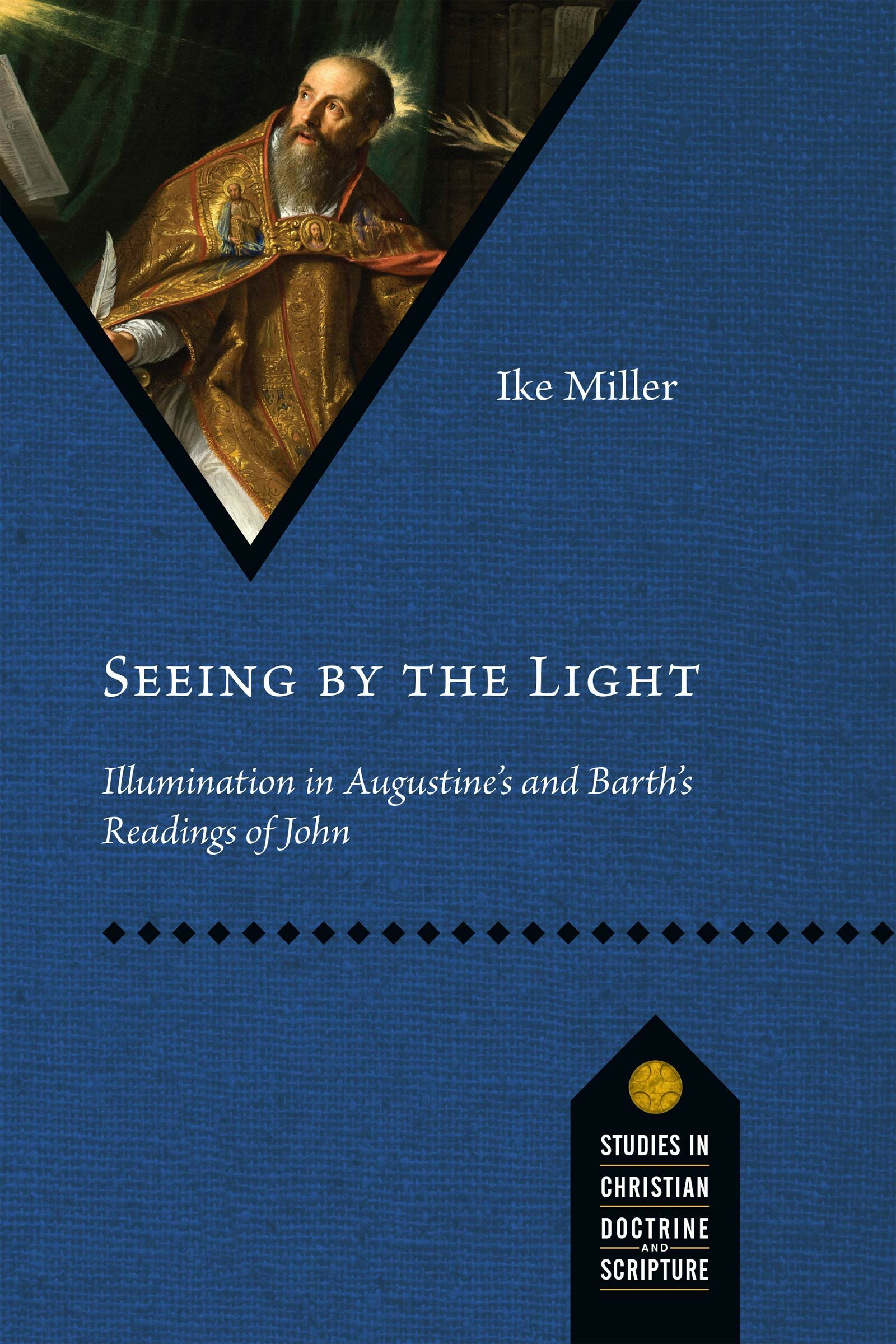 Seeing by the Light: Illumination in Augustine's and Barth's Readings of John (Studies in Christian Doctrine and Scripture)