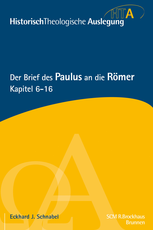 Der Brief des Paulus an die Römer: Kapitel 6–16 (Historisch-Theologische Auslegung | HTA)