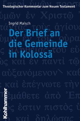 Der Brief an die Gemeinde in Kolossä (Theologischer Kommentar zum Neuen Testament | ThKNT)