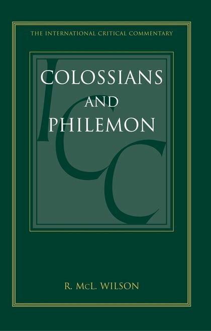 Colossians and Philemon: A Critical and Exegetical Commentary  (International Critical Commentary | ICC)