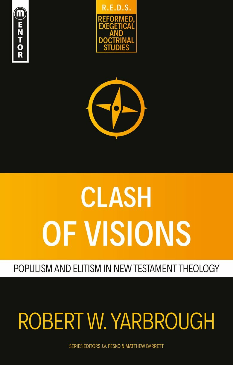 Clash of Visions: Populism and Elitism in New Testament Theology (Reformed, Exegetical, and Doctrinal Studies)