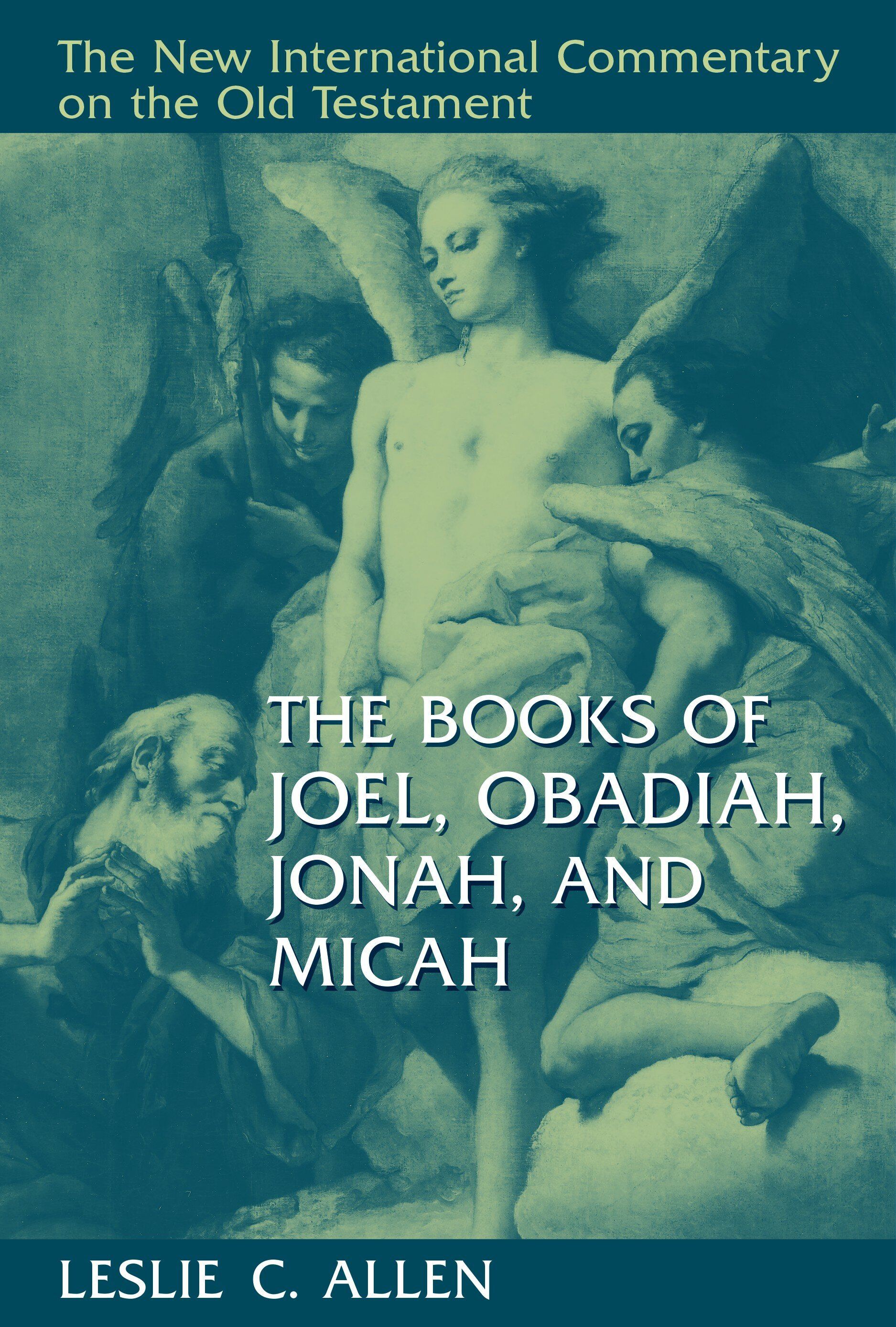 The Books of Joel, Obadiah, Jonah, and Micah (The New International Commentary on the Old Testament | NICOT)