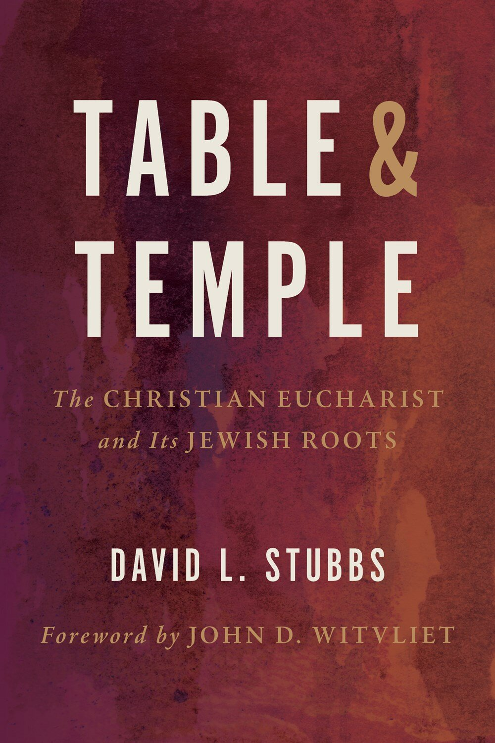 Table and Temple: The Christian Eucharist and Its Jewish Roots