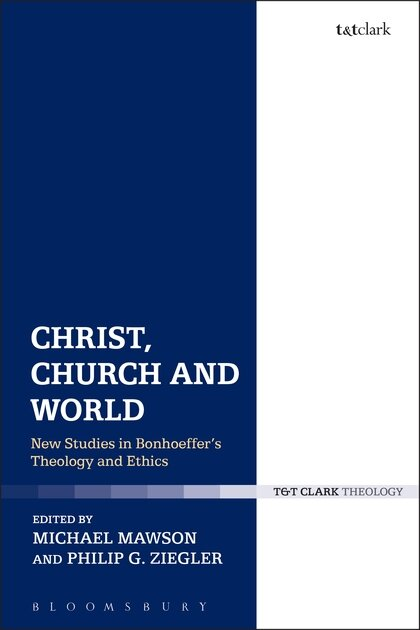 Christ, Church, and World: New Studies in Bonhoeffer's Theology and Ethics