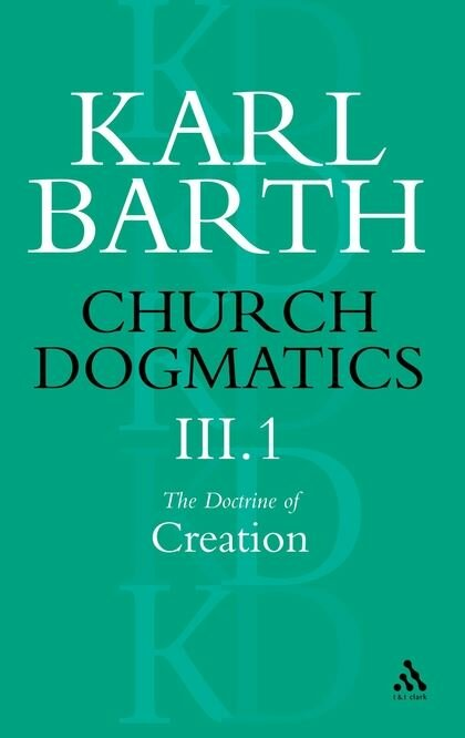 Church Dogmatics, Volume 3: The Doctrine of Creation, Part 1
