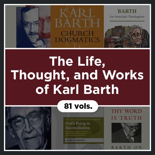 The Life, Thought, and Works of Karl Barth (82 vols.)