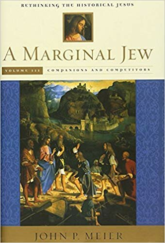 A Marginal Jew, Rethinking the Historical Jesus: Volume Three, Companions and Competitors