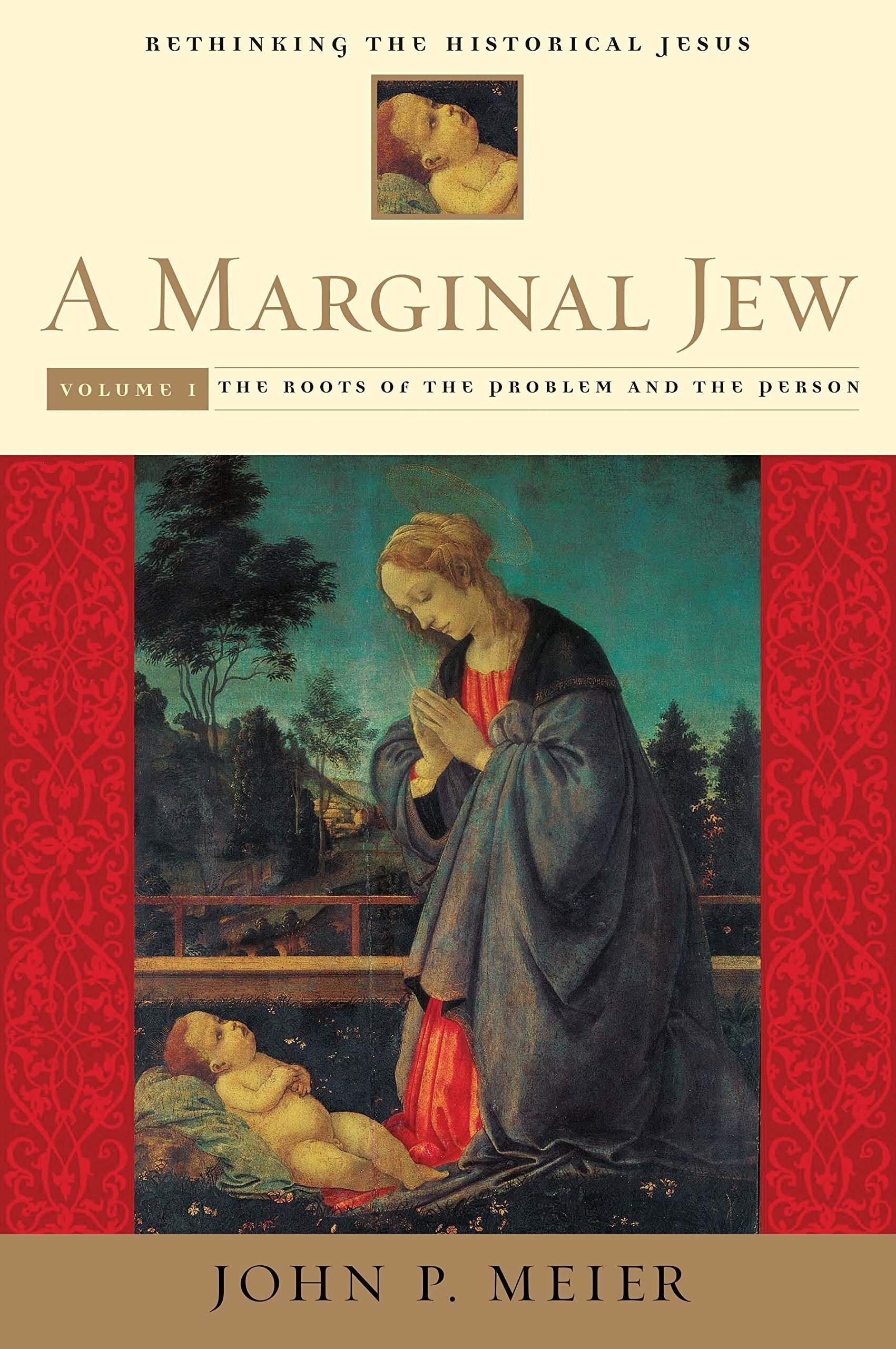 A Marginal Jew, Rethinking the Historical Jesus: Volume One, the Roots of the Problem and the Person