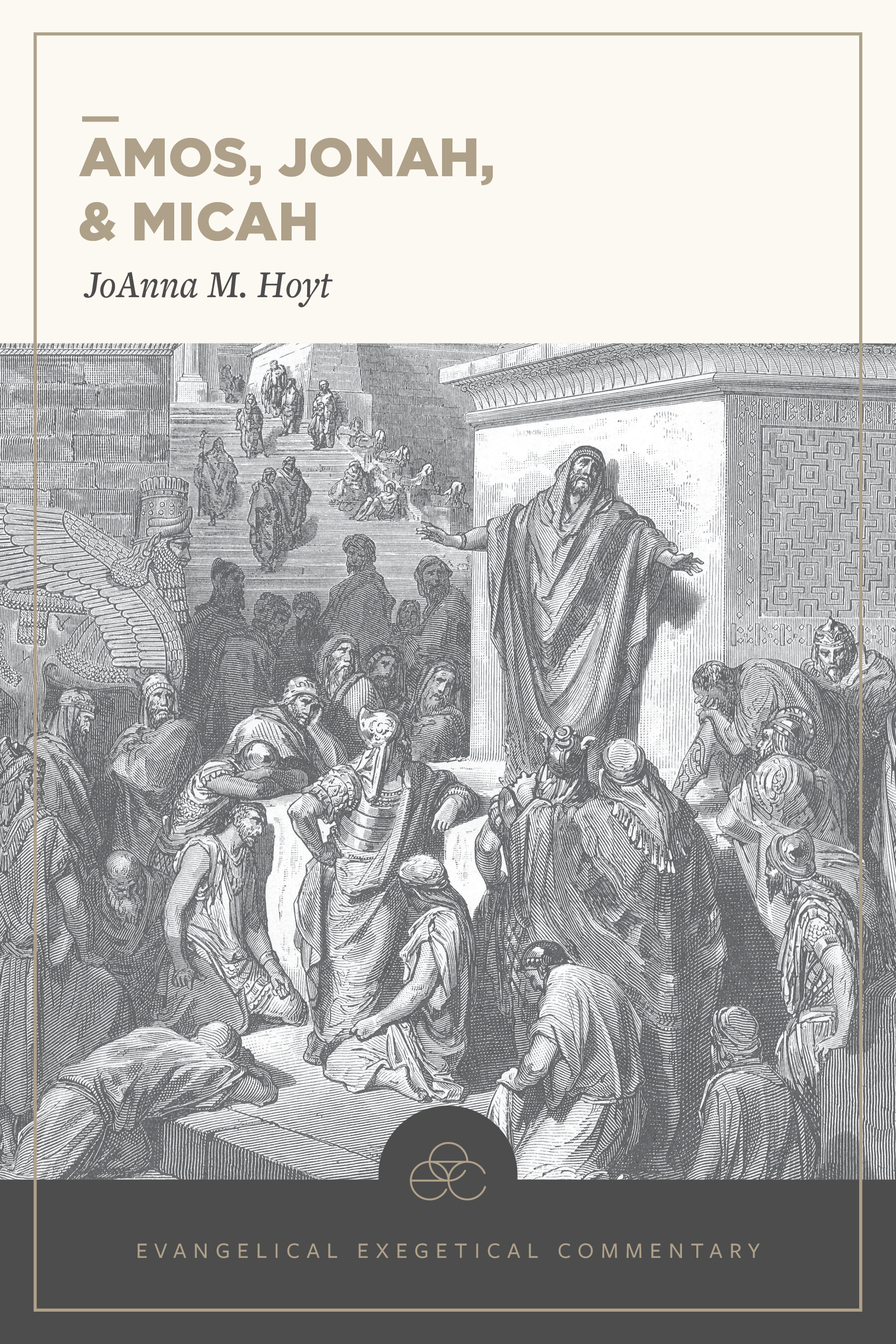 Amos, Jonah, & Micah: Evangelical Exegetical Commentary (EEC)