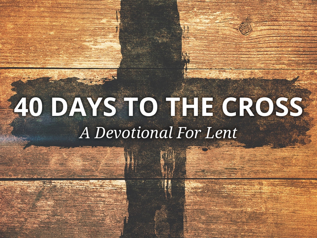 40 Days to the Cross: A Devotional for Lent