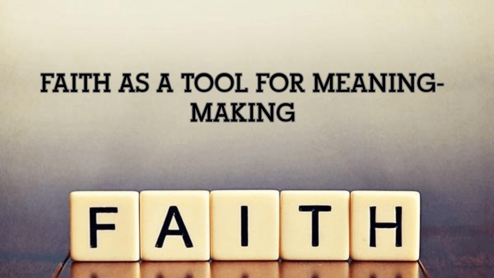 Faith as a Tool for Meaning-Making
