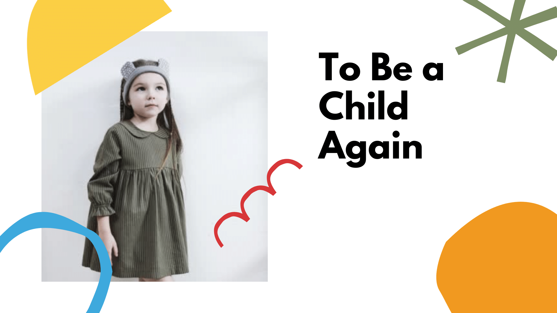 To be a Child again