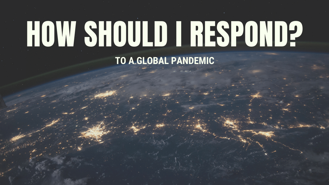 How Should I Respond to a Global Pandemic?