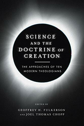 Science and the Doctrine of Creation: The Approaches of Ten Modern Theologians