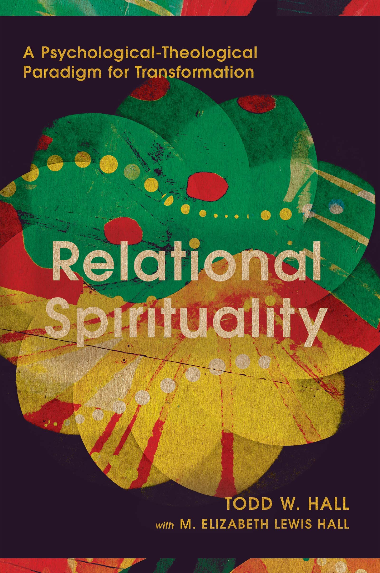 Relational Spirituality: A Psychological-Theological Paradigm for Transformation (Christian Association for Psychological Studies)