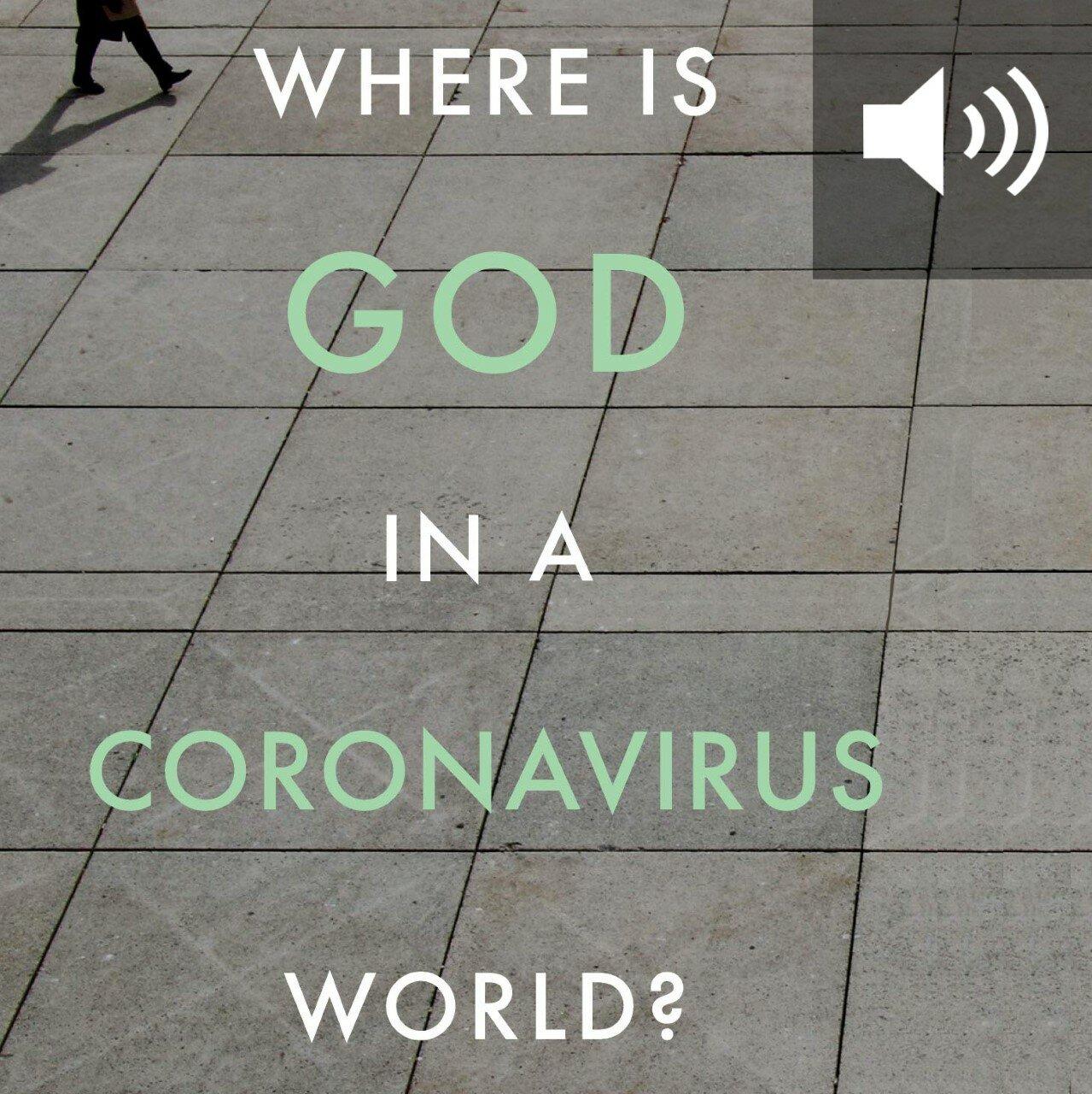 Where Is God in a Coronavirus World? (audio)