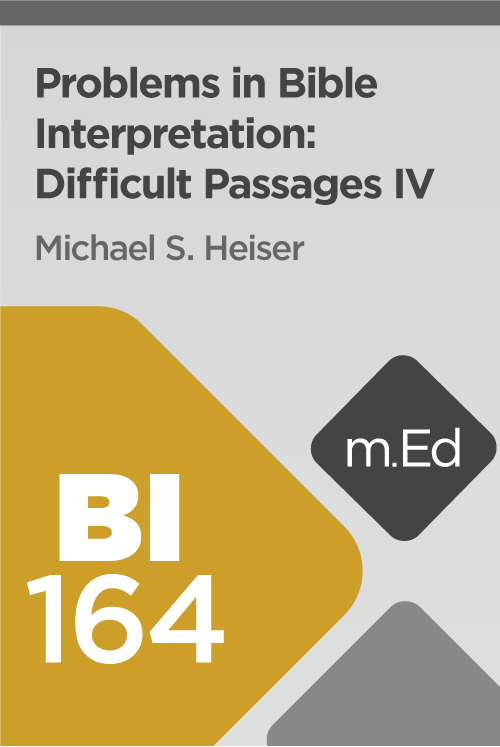 Mobile Ed: BI164 Problems in Bible Interpretation: Difficult Passages IV (2 hour course)