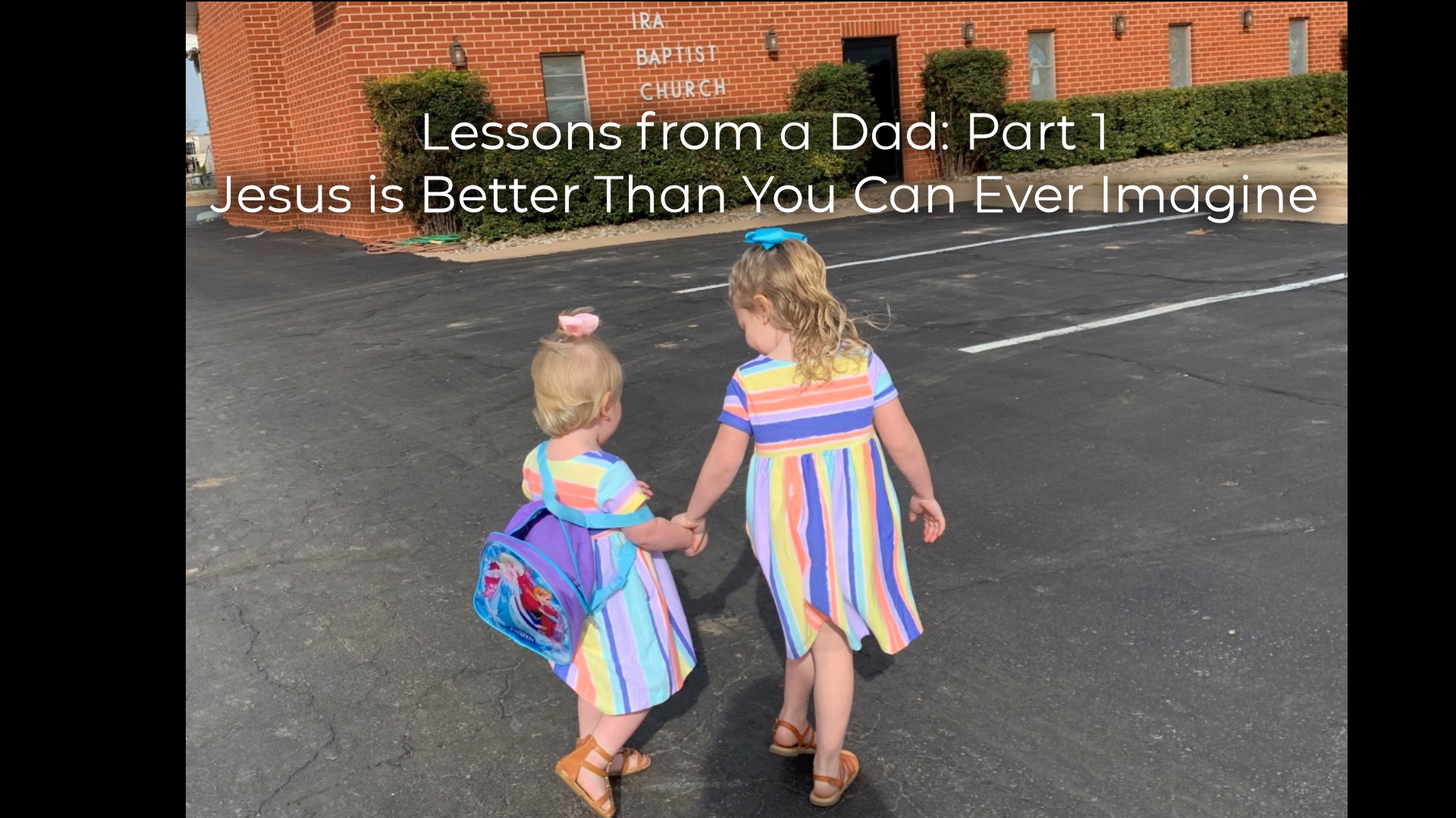 Lessons from a Dad: Part 1 Jesus is Better Than You Can Ever Imagine