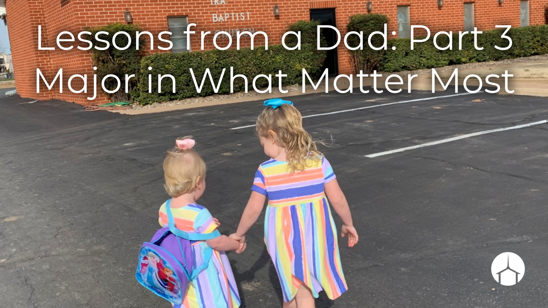Lessons from a Dad: Part 3 Major in What Matters Most