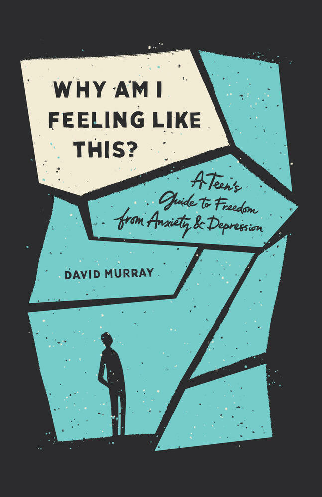 Why Am I Feeling Like This? A Teen's Guide to Freedom from Anxiety and Depression