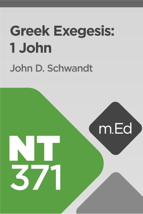 Mobile Ed: NT371 Greek Exegesis: 1 John (7 hour course)