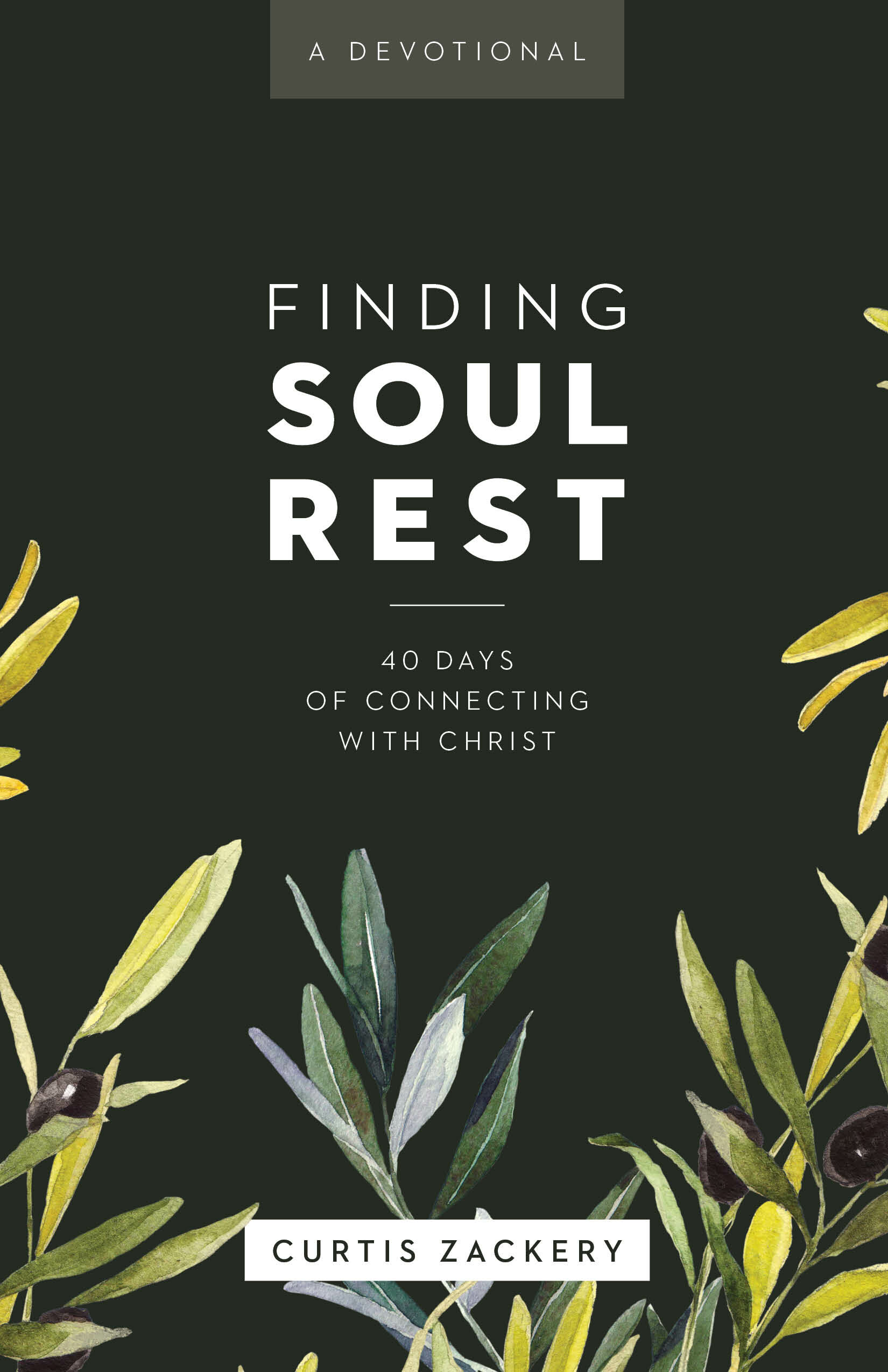 Finding Soul Rest: 40 Days of Connecting with Christ: A Devotional