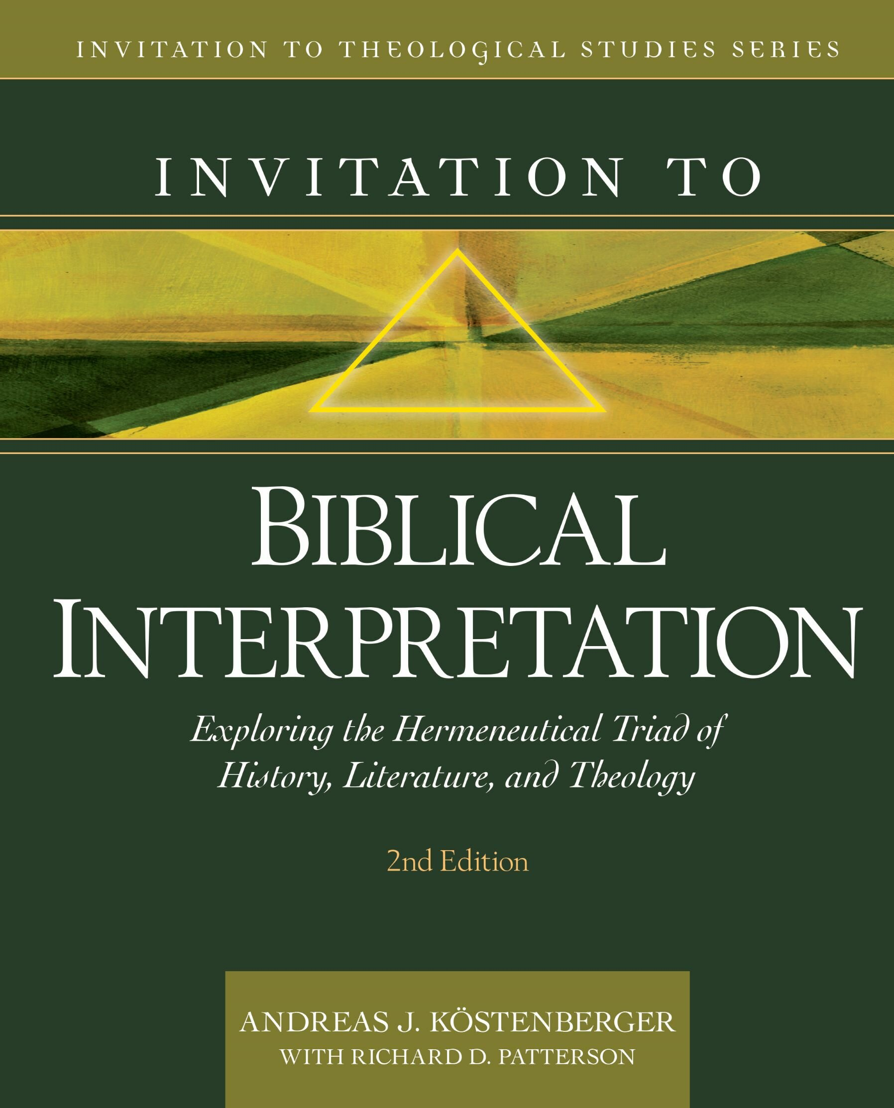 Invitation to Biblical Interpretation: Exploring the Hermeneutical Triad of History, Literature, and Theology, 2nd ed. (Invitation to Theological Studies Series)