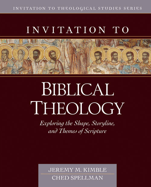 Invitation to Biblical Theology: Exploring the Shape, Storyline, and Themes of the Bible (Invitation to Theological Studies Series)