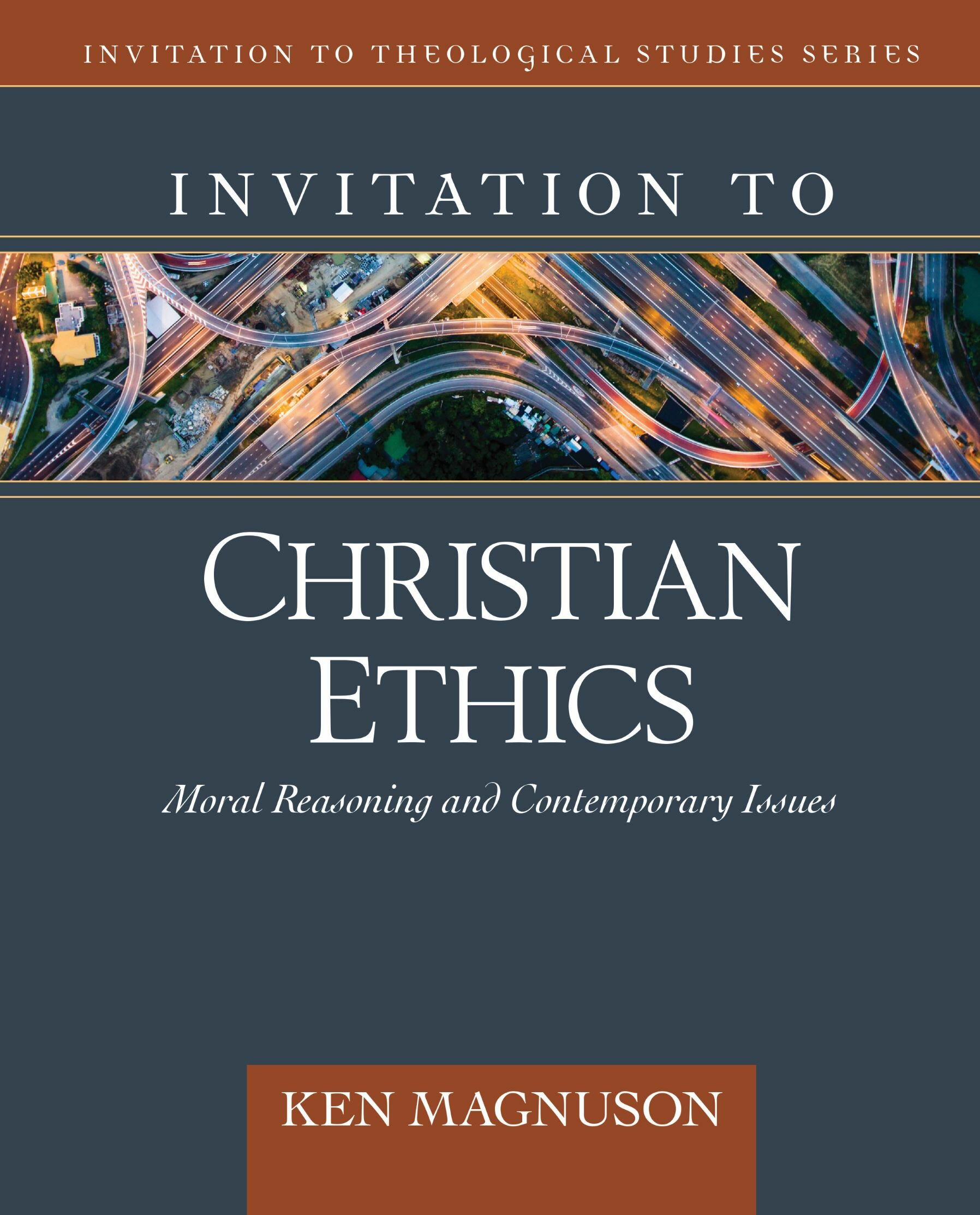 Invitation to Christian Ethics: Moral Reasoning and Contemporary Issues (Invitation to Theological Studies Series)