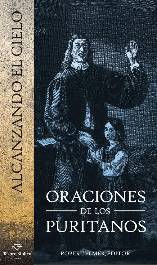 Alcanzando el cielo: Oraciones de los puritanos