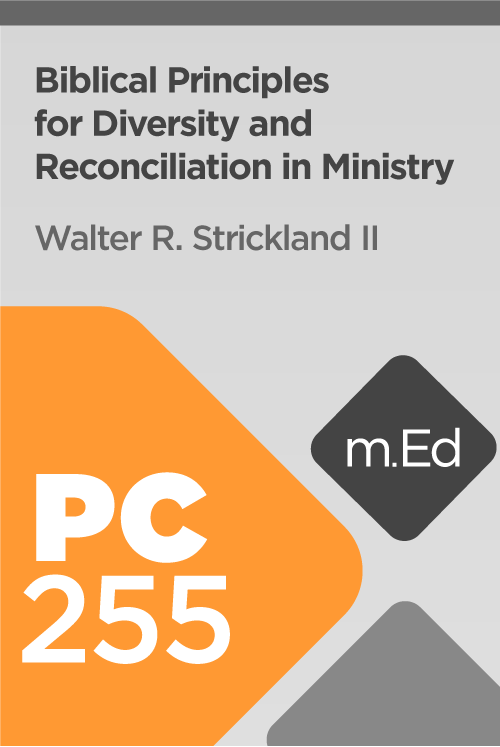 Mobile Ed: PC255 Biblical Principles for Diversity and Reconciliation in Ministry (5 hour course)