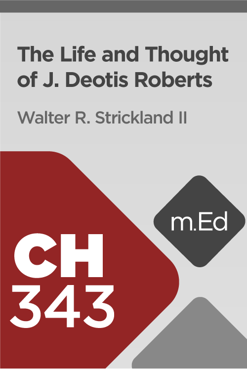 Mobile Ed: CH343 The Life and Thought of J. Deotis Roberts (1.5 hour course)