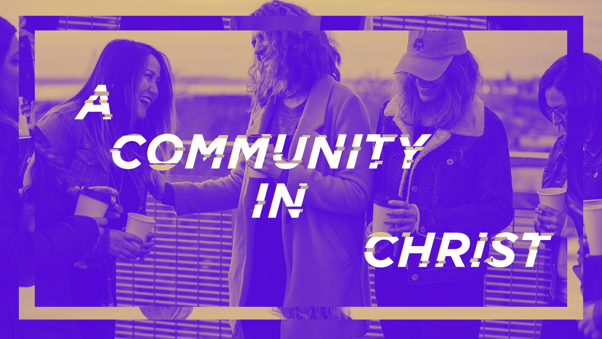 """A Community In Christ"