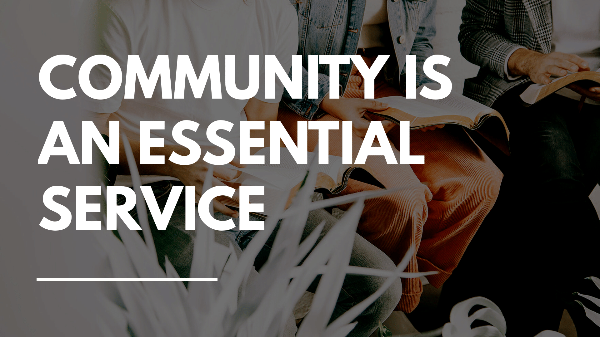 Community Is An Essential Service