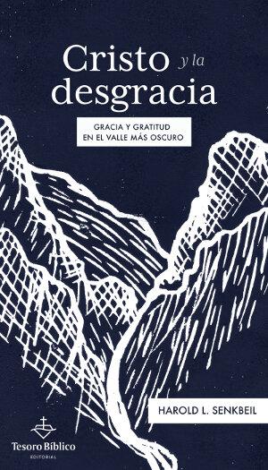 Cristo y la desgracia: Gracia y gratitud en el valle más oscuro