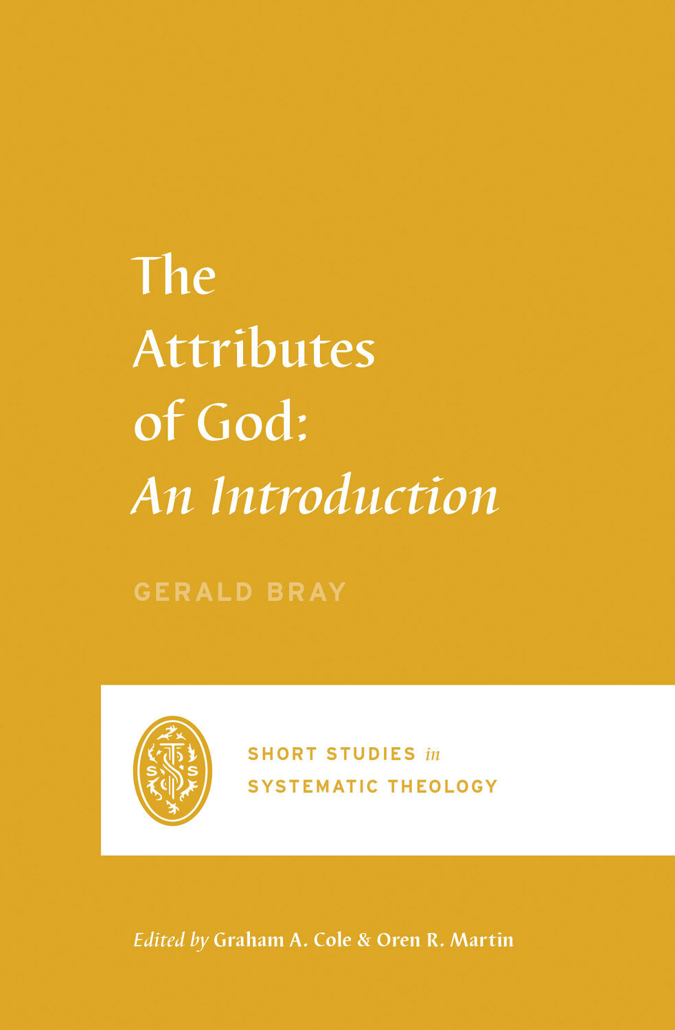 The Attributes of God: An Introduction (Short Studies in Systematic Theology)