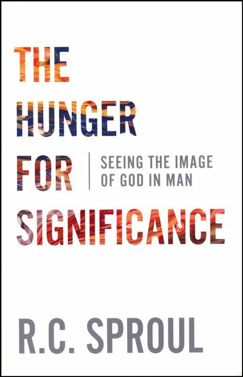 The Hunger for Significance: Seeing the Image of God in Man