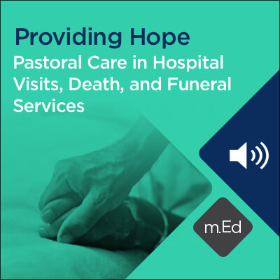 Mobile Ed: Providing Hope: Pastoral Care in Hospital Visits, Death, and Funeral Services (1 hour course - audio)
