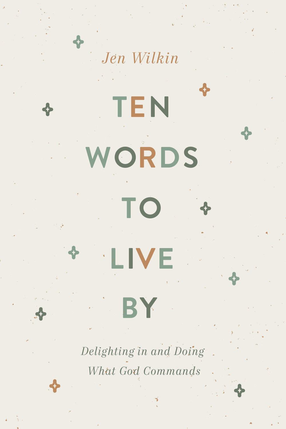 Ten Words to Live By: Delighting in and Doing What God Commands