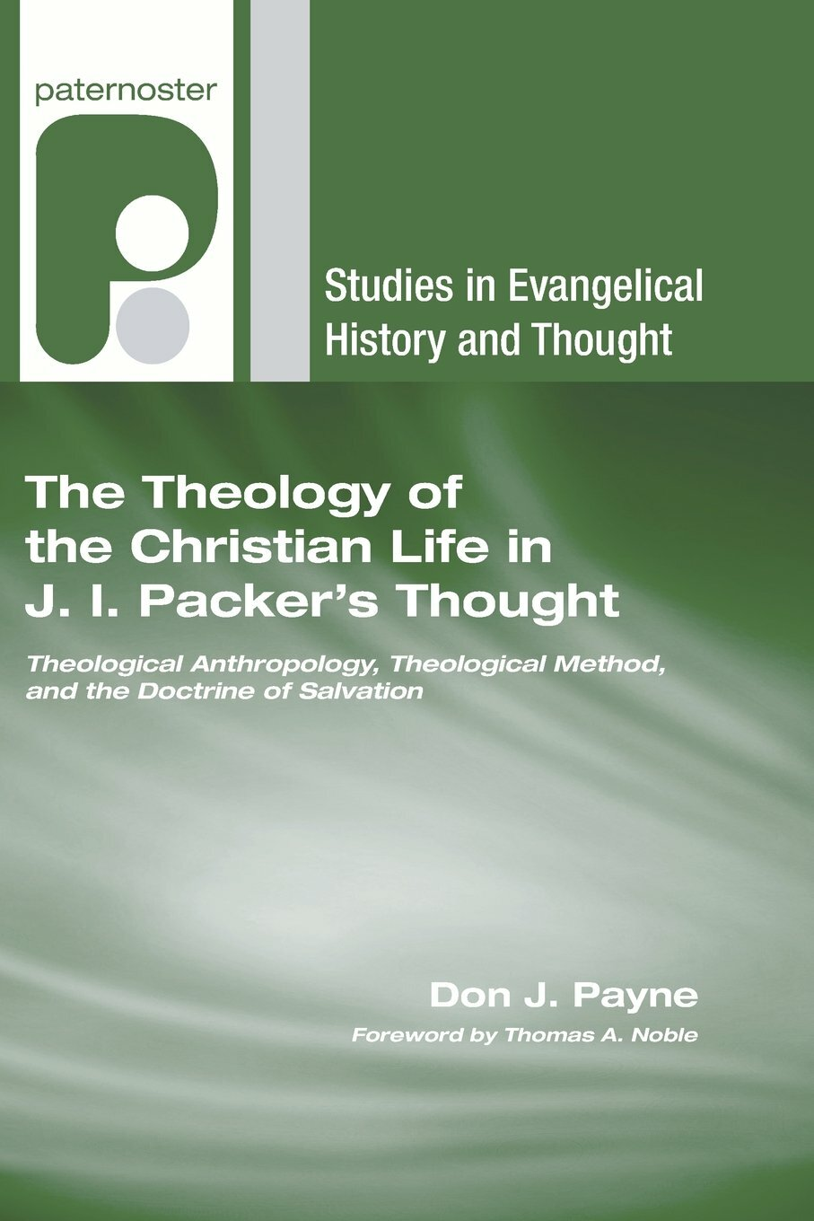 The Theology of the Christian Life in J. I. Packer's Thought