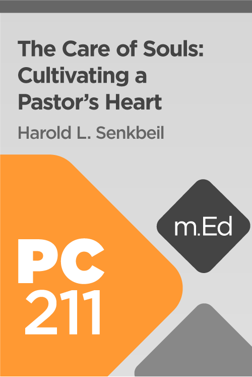 Mobile Ed: PC211 The Care of Souls: Cultivating a Pastor's Heart (5 hour course)