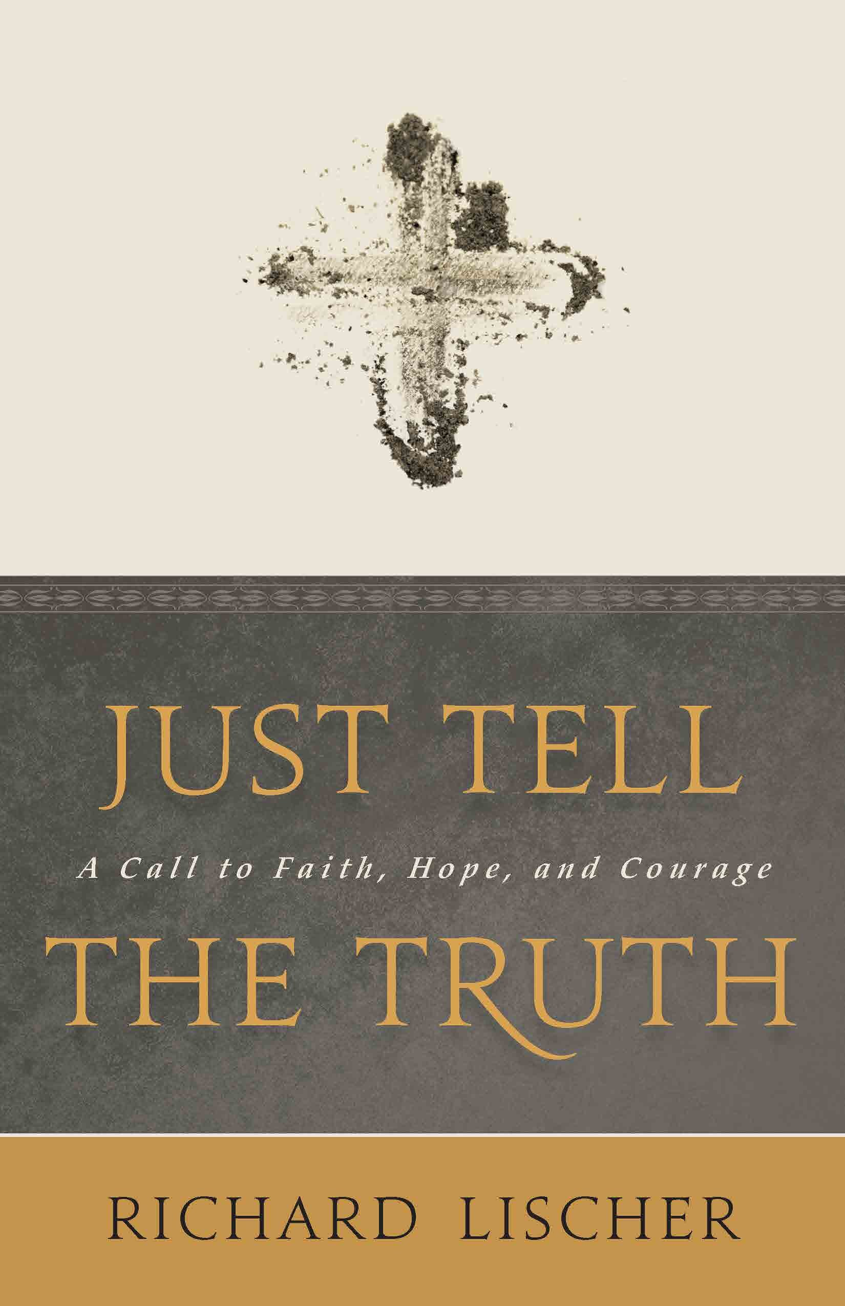 Just Tell the Truth: A Call to Faith, Hope, and Courage