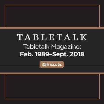 Tabletalk Magazine: Feb. 1989–Sept. 2018 (356 issues)