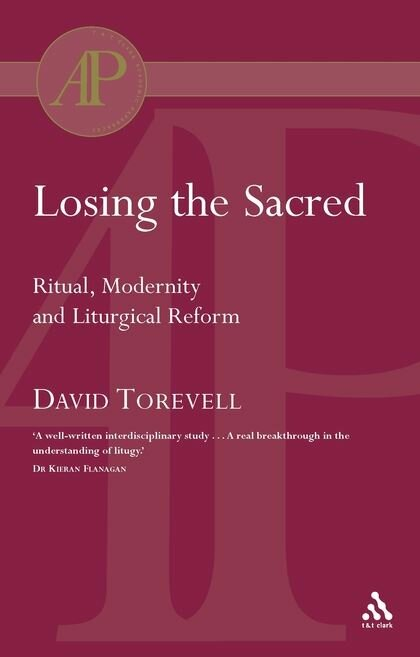 Losing the Sacred: Ritual, Modernity and Liturgical Reform