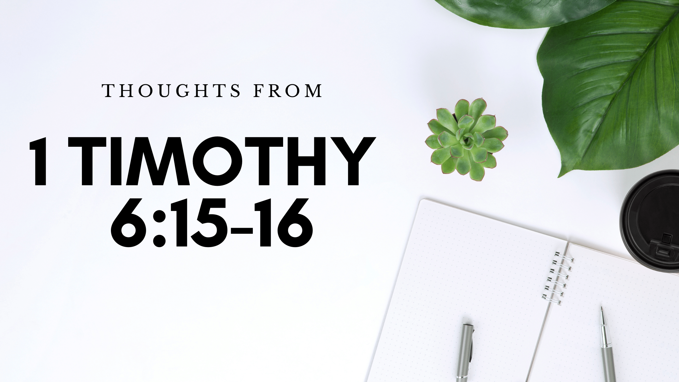 Thoughts From 1 Timothy 6:15-16