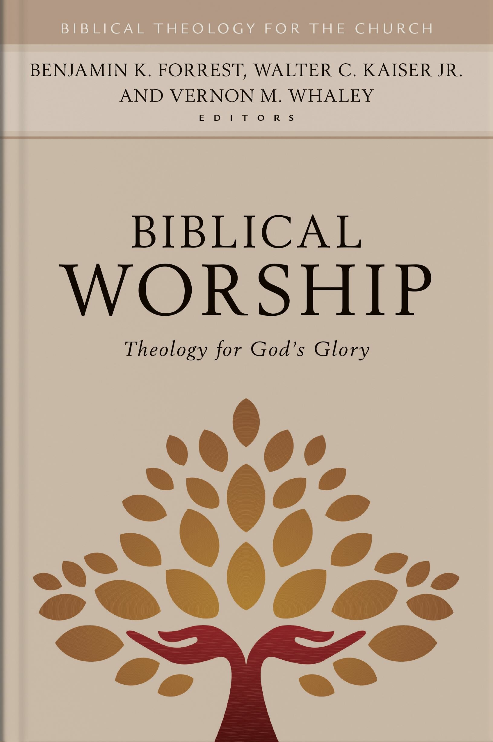 Biblical Worship: Theology for God's Glory (Biblical Theology for the Church)