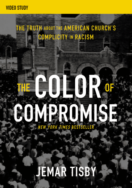 Color of Compromise Video Study: The Truth about the American Church's Complicity in Racism