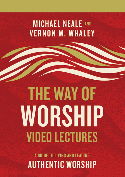 Way of Worship Video Lectures, Video Lectures: A Guide to Living and Leading Authentic Worship
