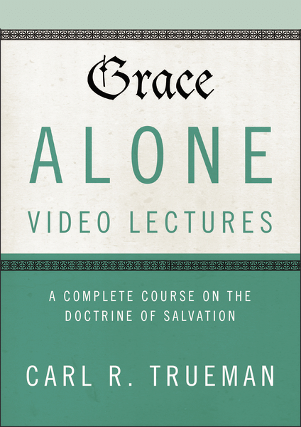 Grace Alone, Video Lectures: A Complete Course on the Doctrine of Salvation