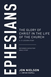 Ephesians: The Glory of Christ in the Life of the Church, A 13 Lesson Study (Reformed Expository Bible Studies)